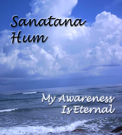 Sanatana Hum - My Awareness is Eternal - I am One with God